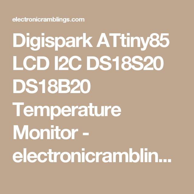 Digispark ATtiny85 LCD I2C DS18S20 DS18B20 Temperature Monitor - electronicramblings.com