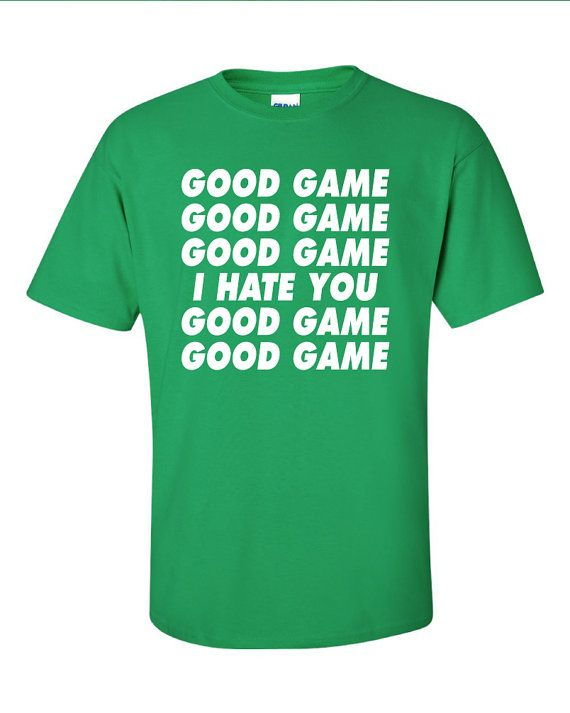 Good Game Good Game I Hate You Funny TShirt Tee Shirt by Bargoonys, $15.99