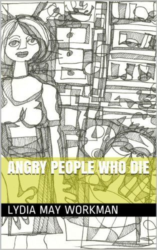 Angry People Who Die by Lydia May Workman, http://www.amazon.com/dp/B00HTN2UPY/ref=cm_sw_r_pi_dp_YpS0sb181JEHJ