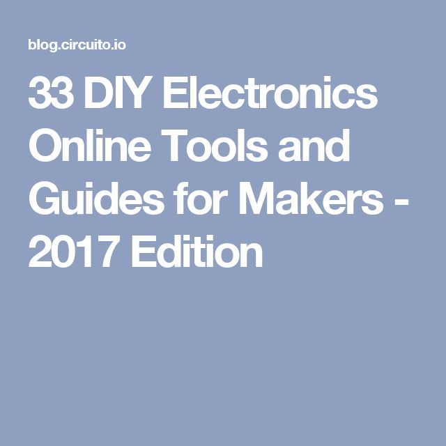 33 DIY Electronics Online Tools and Guides for Makers - 2017 Edition