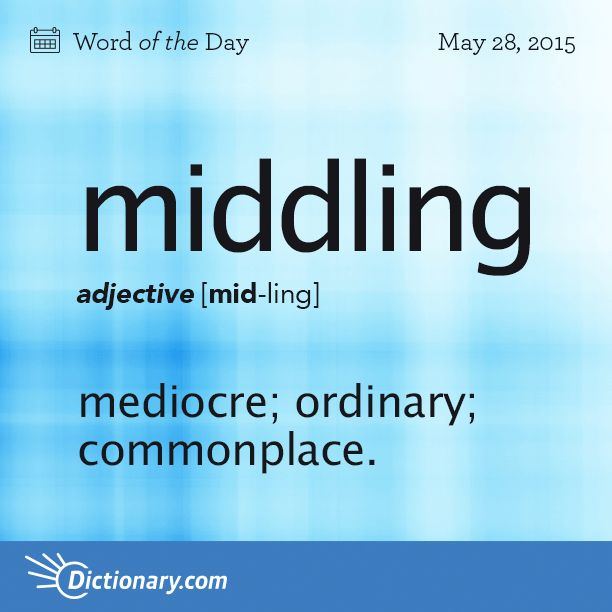 Today's Word of the Day is middling. Learn its definition, pronunciation, etymology and more. Join over 19 million fans who boost their vocabulary every day.