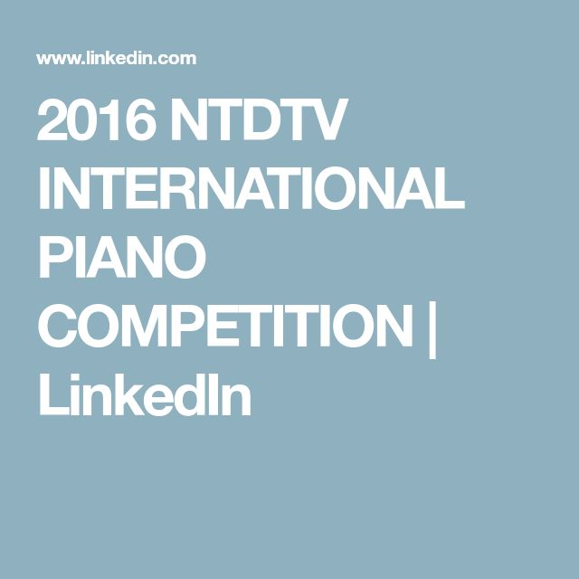 2016 NTDTV INTERNATIONAL PIANO COMPETITION  | LinkedIn