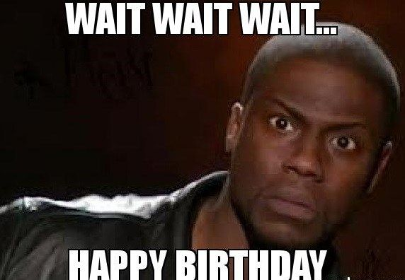 120 Outrageously Hilarious Birthday Memes Sayingimages Com Funny Memes Kevin Hart Super Funny Memes Kevin Hart