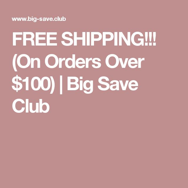 FREE SHIPPING!!! (On Orders Over $100) | Big Save Club