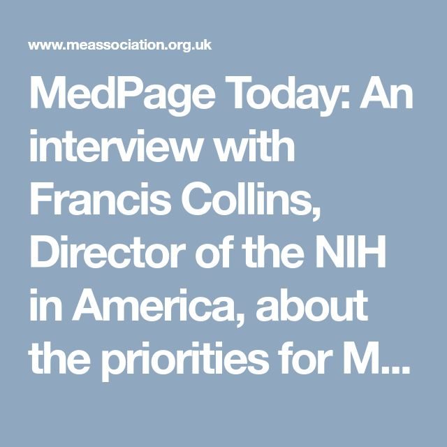 MedPage Today: An interview with Francis Collins, Director of the NIH in America, about the priorities for ME/CFS | 18 January 2018 | ME Association