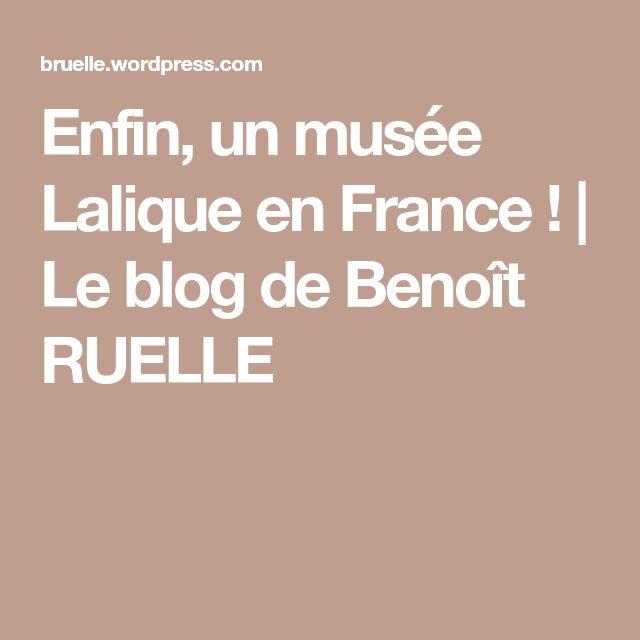 Enfin, un musée Lalique en France ! | Le blog de Benoît RUELLE