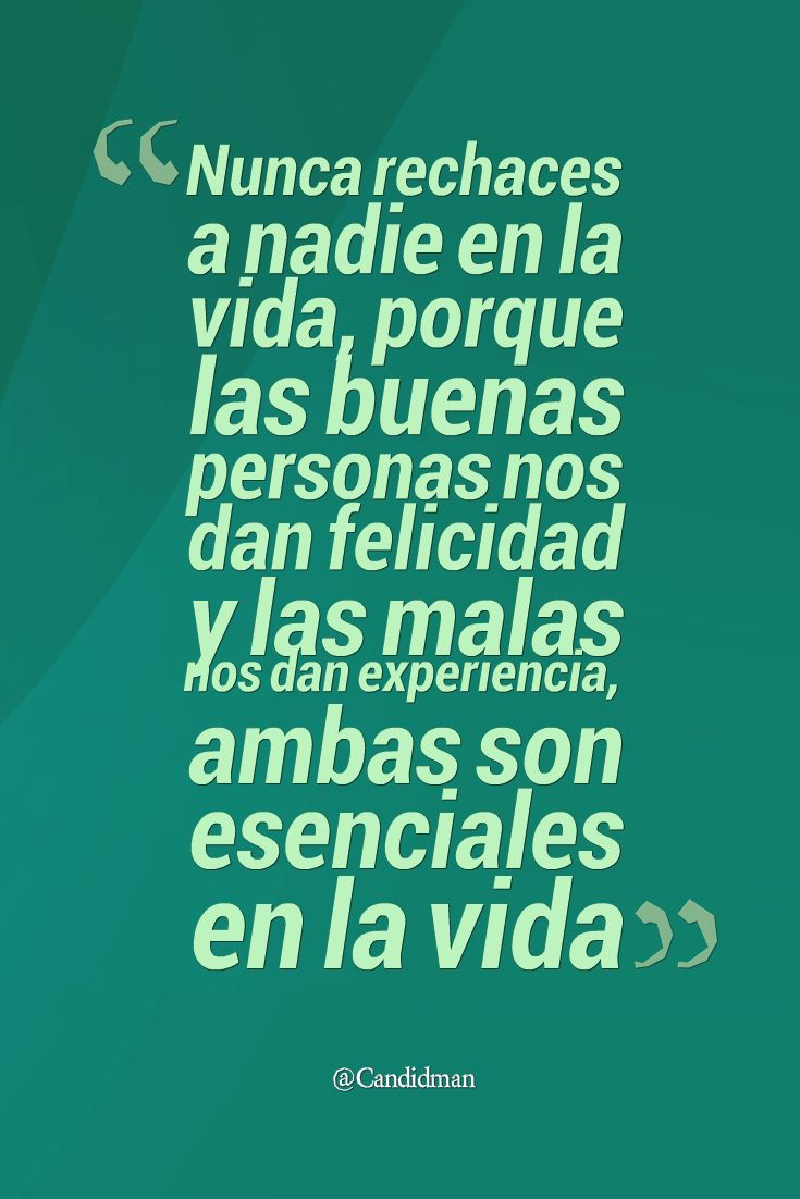 Nunca rechaces a nadie en la vida, porque las buenas personas nos dan felicidad…