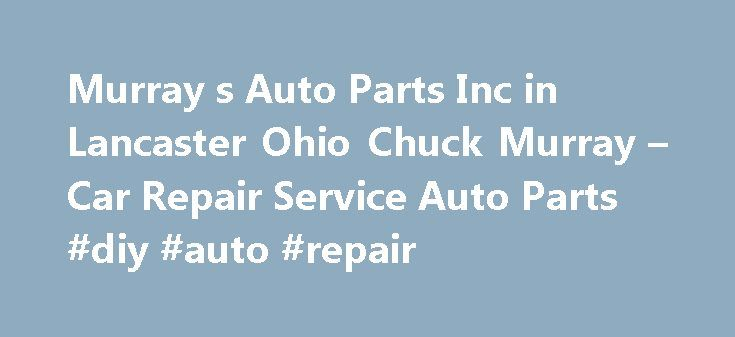 Murray s Auto Parts Inc in Lancaster Ohio Chuck Murray – Car Repair Service Auto Parts #diy #auto #repair http://uk.remmont.com/murray-s-auto-parts-inc-in-lancaster-ohio-chuck-murray-car-repair-service-auto-parts-diy-auto-repair/  #murrays auto parts # Car Repair Service Auto Parts Their phone number is (740)687-0846. Obtaining 59 plate insurance cover is an important aspect of owning a new motor vehicle. A bit of info is provided on what 59 plates are, how to understand the information on a…