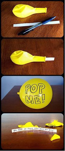 Op een briefje schrijf je een leuke boodschap. Je steekt hem in de ballon en je blaast de ballon op. Je schrijft erop 'POP ME' of 'LAAT ME ONTPLOFFEN'. Als degene de ballon laat ontploffen, zal hij/zij een briefje vinden met een leuk tekstje op.