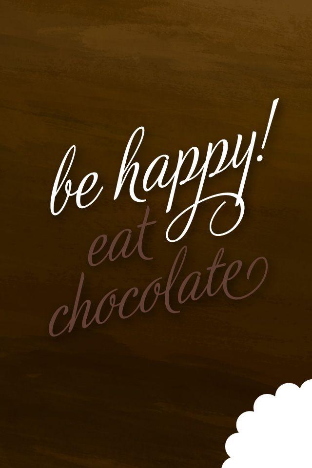 Be happy! Eat Chocolate