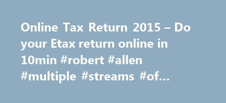 Online Tax Return 2015 – Do your Etax return online in 10min #robert #allen #multiple #streams #of #income http://incom.nef2.com/2017/05/01/online-tax-return-2015-do-your-etax-return-online-in-10min-robert-allen-multiple-streams-of-income/  #online submission of income tax return # 2016 Online Tax Return: The Best Way to Do Your Taxes in 2016 Most people finish the online tax return in under 15 minutes The step-by-step Etax 2016 online tax return lets you choose the sections you need, saving…