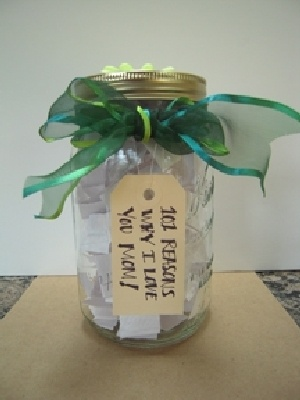 "CREATE AN ""I LOVE YOU"" JAR <3 Get a glass jar, about 6.5"" tall with a lid. A child can decorate the lid with paper, flowers or anything their mom might like. Kids can tie a piece of twine around the mouth of the jar and attach a tag that says, ""101 Things I Love About You."" They can then write on scraps of paper, the reasons they love their mother, fold accordion-style and place it in the jar. SWEET!"