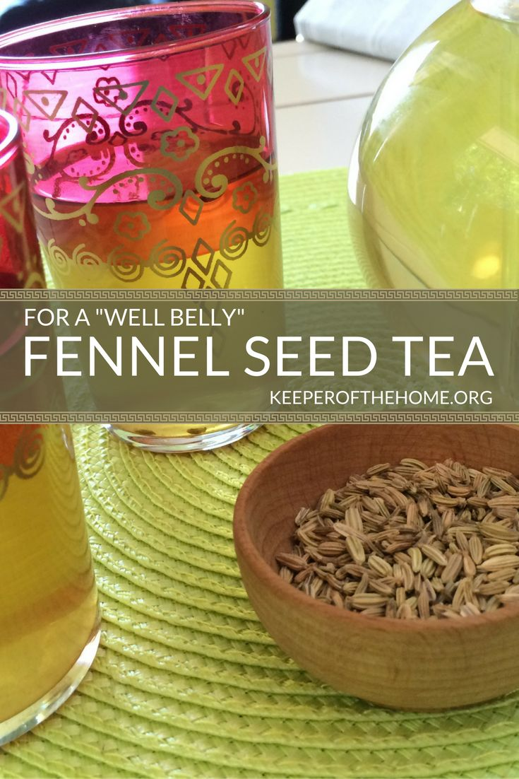 "We love fennel seed tea, because it does so many good things for us, including ""well belly"" help!"