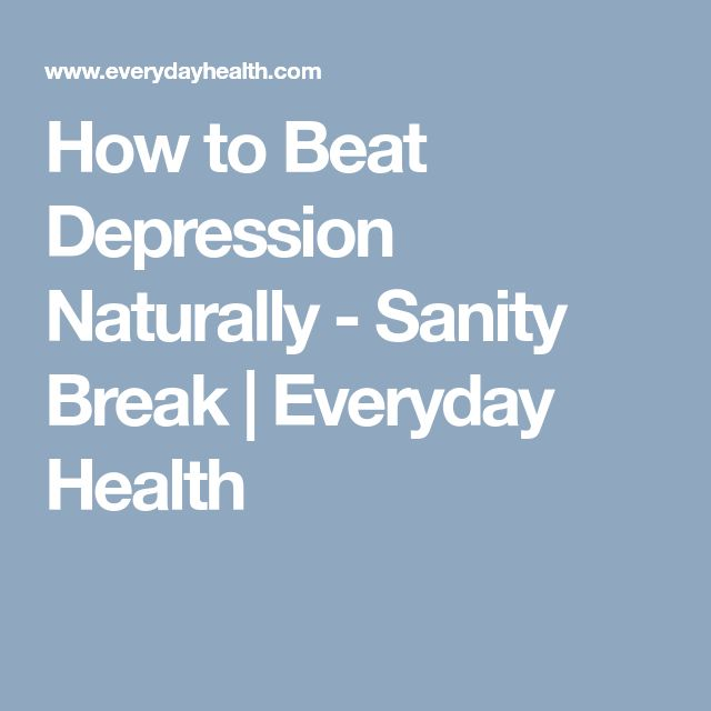 How to Beat Depression Naturally - Sanity Break | Everyday Health