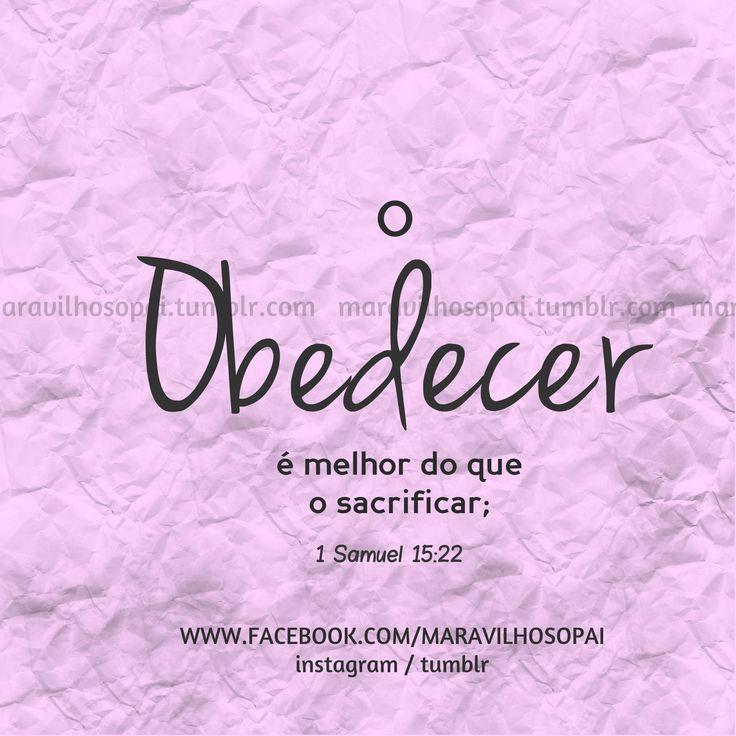 O obedecer é melhor do que o sacrificar; 1 Samuel 15:22  #maravilhosopai #fé #faith #Deusnocontrole #Deus #godbless  #blessed #inspiração #bible #bíblia  #obedecer