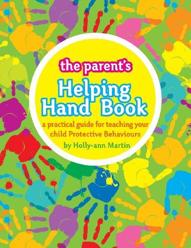 The Parent's Helping Hand Book: A practical guide for teaching your child Protective Behaviours: Holly-ann Martin, Jane Bracho, Marilyn Fahi...