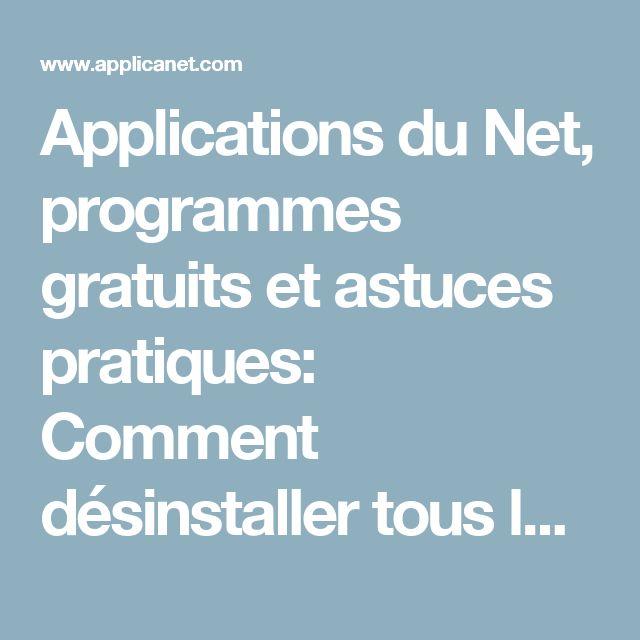 Applications du Net, programmes gratuits et astuces pratiques: Comment désinstaller tous les programmes indésirables d'un seul clic?