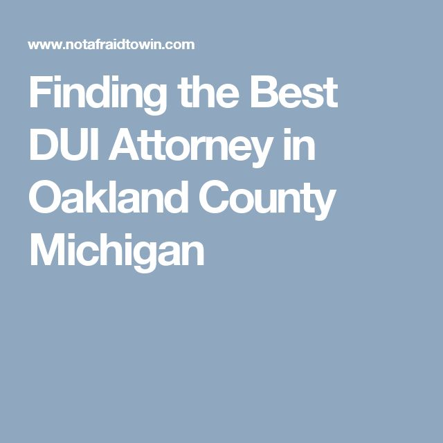 Finding the Best DUI Attorney in Oakland County Michigan