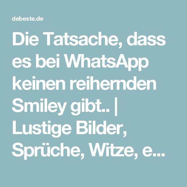 Die Tatsache, dass es bei WhatsApp keinen reihernden Smiley gibt..   Lustige Bilder, Sprüche, Witze, echt lustig