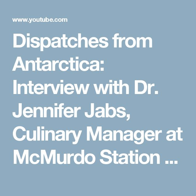 Dispatches from Antarctica: Interview with Dr. Jennifer Jabs, Culinary Manager at McMurdo Station - YouTube