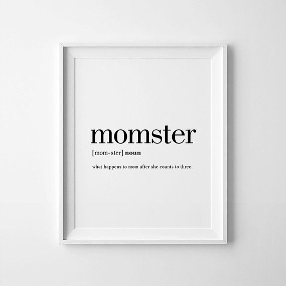 MOMSTER: what happens to mom after she counts to three.  Pair it with mom definition print: https://www.etsy.com/listing/289853505/mom-wall-art-mom-gifts-mothers-day-gifts?ref=listing-shop-header-1  This listing is for a DIGITAL FILE of this artwork. No physical item will be sent. You can print the file at home, at a local print shop or using an online service.   SAVE 30% when you buy 3 or more prints! Enter COUPON CODE: 30OFF   FILES INCLUDED  • 1 PDF 5x7 (prints on 8,5x11, with trim marks…