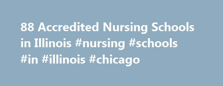 88 Accredited Nursing Schools in Illinois #nursing #schools #in #illinois #chicago http://cameroon.nef2.com/88-accredited-nursing-schools-in-illinois-nursing-schools-in-illinois-chicago/  # Find Your Degree Nursing Schools In Illinois Arrange By Professional Trends Educational Trends The number of students graduating from the 89 accredited nursing schools in Illinois is increasing. In 2006 there were 5,261 nursing graduates from nursing courses in Illinois and in 2010 there were 15,625…