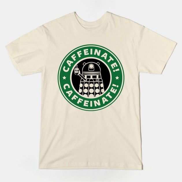 Dalek Starbucks T Shirt   Caffeinate! Caffeinate! Perfect shirt if you love Doctor Who and coffee shops.   Visit http://shirtminion.com/2015/06/dalek-starbucks-t-shirt/