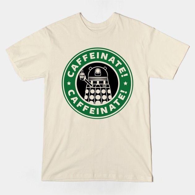 Dalek Starbucks T Shirt | Caffeinate! Caffeinate! Perfect shirt if you love Doctor Who and coffee shops. | Visit http://shirtminion.com/2015/06/dalek-starbucks-t-shirt/