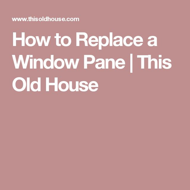How to Replace a Window Pane | This Old House