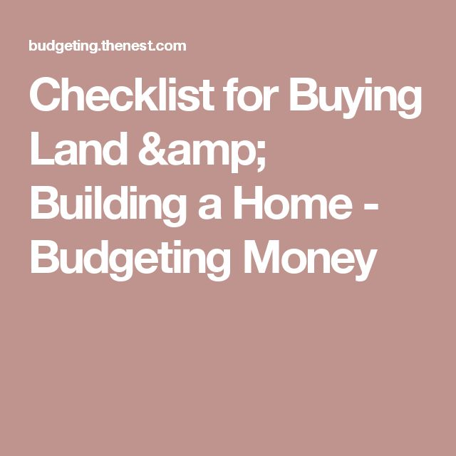 Checklist for Buying Land & Building a Home - Budgeting Money