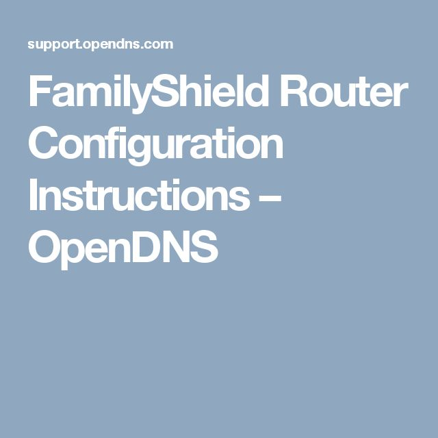 FamilyShield Router Configuration Instructions – OpenDNS