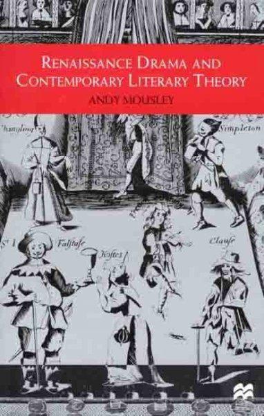 Renaissance Drama and Contemporary Literary Theory