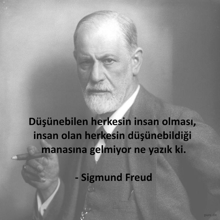 Düşünebilen herkesin insan olması, insan olan herkesin düşünebildiği manasına gelmiyor ne yazık ki.  - Sigmund Freud