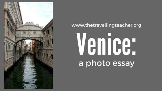 Venice: a photo essay | the travelling teacher