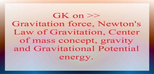 Gravitational Force and Gravity Contents Newton's Law of Gravitation; Gravity Gravitational Potential Gravitation related General Knowledge is one of the most important topic for various type of competitive examinations such as IAS, UPSC, Railway, Banking, SSC, CGL, CHSL, MTS etc. Therefore we have brought to you the proper and appropriate knowledge and concept related Physics …