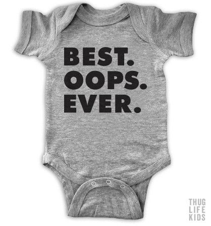 Best. Oops. Ever. White Onesies are 100% cotton. Heather Grey Onesies are 90% cotton, 10% polyester. All shirts are printed in the USA.