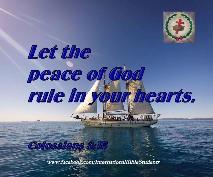 Colossians 3:15  The peace of GOD hearts