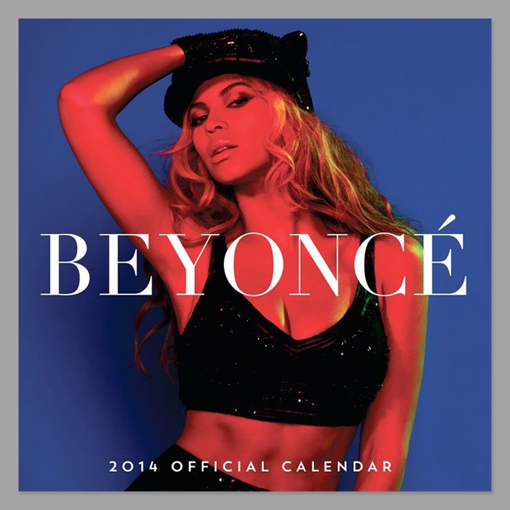 BEYONCÉ 2014 CALENDAR - if you think i am not going to own this you are mistaken. ALL HAIL QUEEN B
