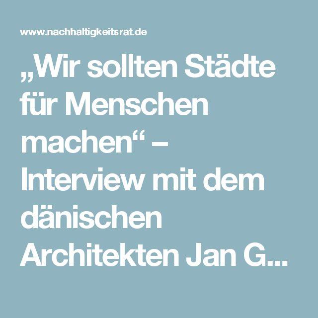 """""""Wir sollten Städte für Menschen machen"""" – Interview mit dem dänischen Architekten Jan Gehl - Rat für Nachhaltige Entwicklung"""