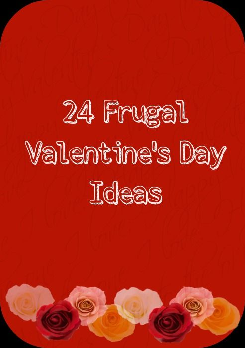 24 Frugal Valentine's Day Ideas to stay on budget and celebrate your love #valentinesday #frugaltips
