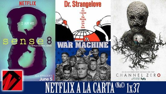 Netflix a la Carta (NaC 37) Channel Zero Sense8 War Machine Dr. Strangelove