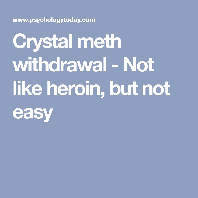 Crystal meth withdrawal - Not like heroin, but not easy
