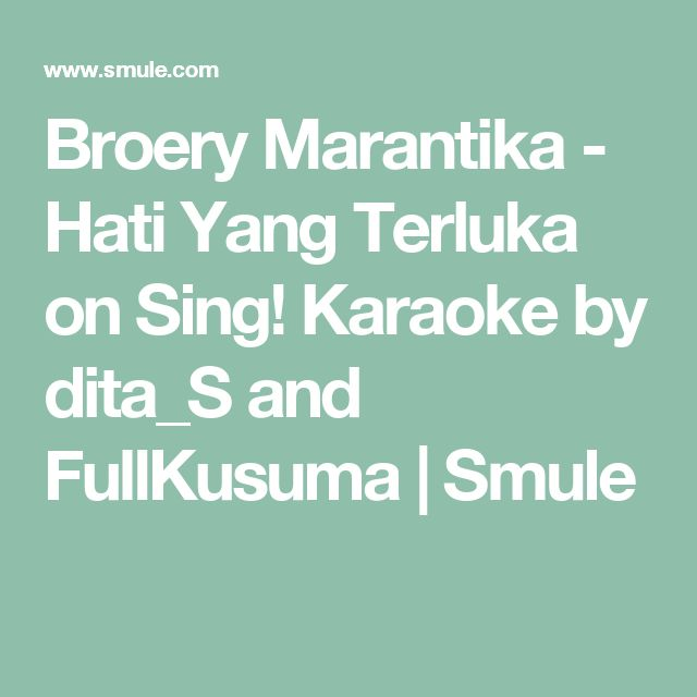 Broery Marantika - Hati Yang Terluka on Sing! Karaoke by dita_S and FullKusuma | Smule