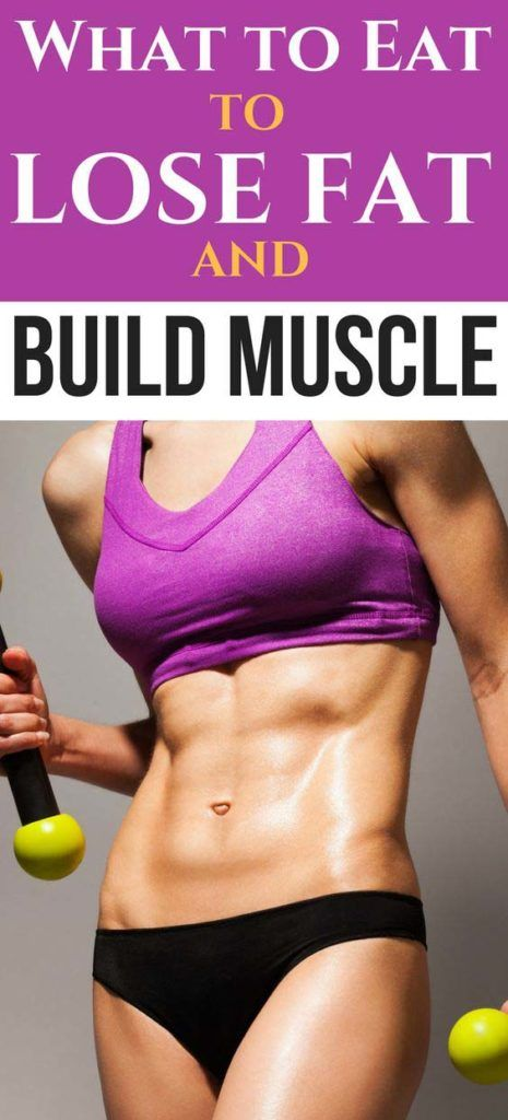 How To Eat To Lose Fat And Build Muscle…At The Same Time! – Medi Idea