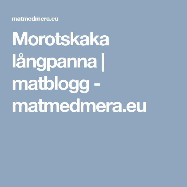 Morotskaka långpanna | matblogg - matmedmera.eu