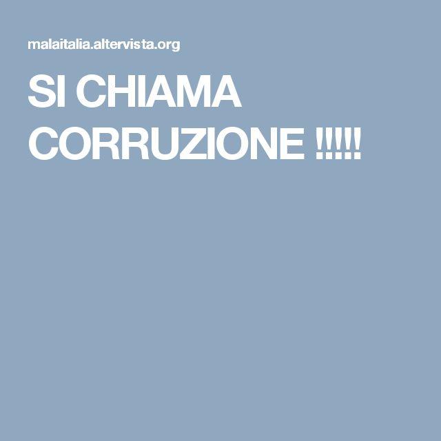 SI CHIAMA CORRUZIONE !!!!!