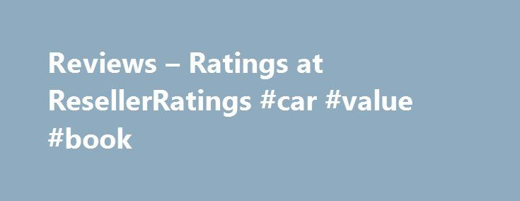 Reviews – Ratings at ResellerRatings #car #value #book http://car.remmont.com/reviews-ratings-at-resellerratings-car-value-book/  #rentalcars # Review History Profile See full Rating history 2015-11-13 I reserved and prepaid for a car on rentalcars.com for a business trip to Austin, Texas. A few days before my arrival, the airports control tower got flooded by a once in 500 year rain event. The entire airports radar equipment was under water. Thus, […]The post Reviews – Ratings at…