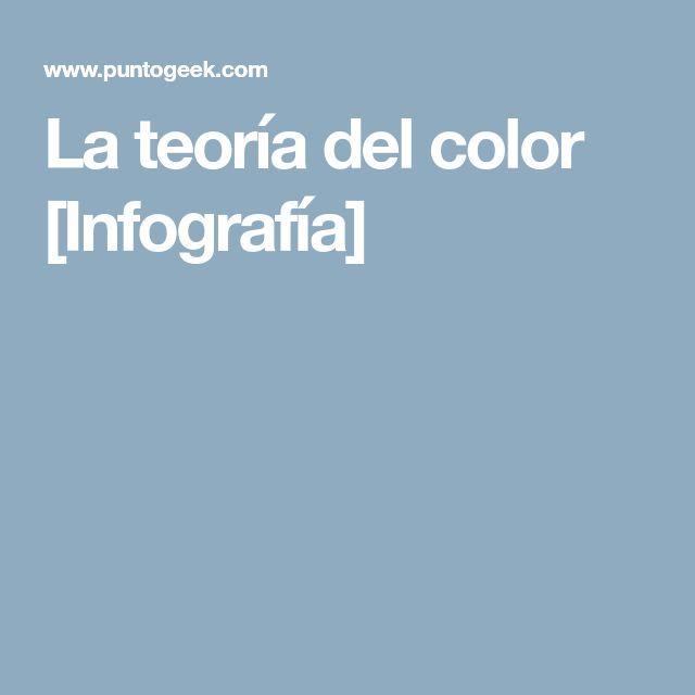 La teoría del color [Infografía] Color, Teoría y Infografia