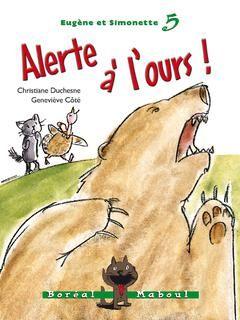 Eugène et simonette t05:!Lerte à l'ours] Duchesne, Christiane Éditeur : Boréal Date de parution : 15 octobre 2013 ICollection (ou série) : Maboul Catégorie : Romans 6-8 ans