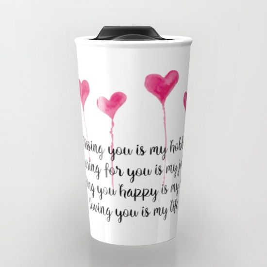 Love Quote for Valentine's Day Travel Mug  Missing you is my hobby, caring for you is my job, making you happy is my duty, loving you is my live